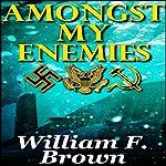 Amongst My Enemies: A Cold-War Thriller   William F. Brown