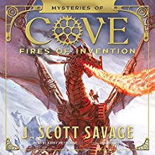 Fires of Invention: The Mysteries of Cove, Book 1 (       UNABRIDGED) by J. Scott Savage Narrated by Kirby Heyborne