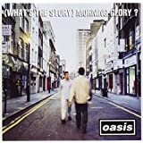(What's The Story) Morning Glory?by Oasis