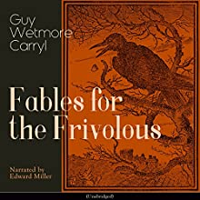 Fables for the Frivolous Audiobook by Guy Wetmore Carryl Narrated by Edward Miller