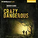 Crazy Dangerous Audiobook by Andrew Klavan Narrated by Nick Podehl