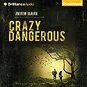 Crazy Dangerous Audiobook by Andrew Klavan Narrated by Nick Podehl