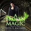 A Broken Magic: Born of Fire, Book 2 Audiobook by Justin R. Macumber Narrated by Veronica Giguere