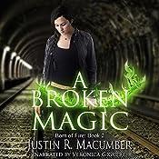 A Broken Magic: Born of Fire, Book 2   Justin R. Macumber