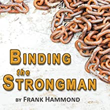Binding the Strongman (       UNABRIDGED) by Frank Hammond Narrated by Frank Hammond