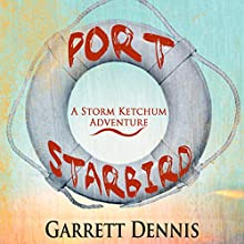 Port Starbird: Storm Ketchum Adventures, Book 1 (       UNABRIDGED) by Garrett Dennis Narrated by DJ Holte