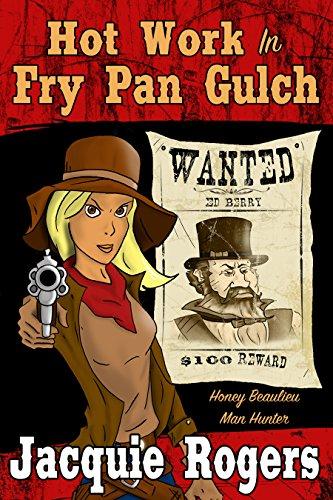 Hot Work in Fry Pan Gulch (Honey Beaulieu - Man Hunter Book 1) PDF