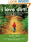 I Love Dirt!: 52 Activities to Help Y...