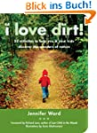 I Love Dirt!: 52 Activities to Help Y...