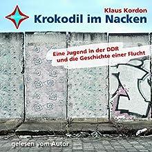 Krokodil im Nacken. Eine Jugend in der DDR und die Geschichte einer Flucht Hörbuch von Klaus Kordon Gesprochen von: Klaus Kordon
