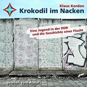 Krokodil im Nacken. Eine Jugend in der DDR und die Geschichte einer Flucht Hörbuch