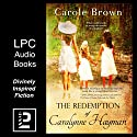 The Redemption of Caralynne Hayman Audiobook by Carole Brown Narrated by Becky Doughty