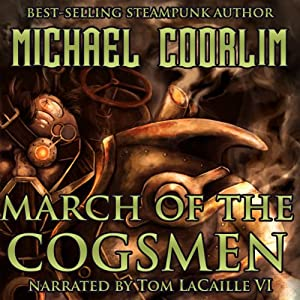March of the Cogsmen: Galvanic Century, Book 1 | [Michael Coorlim]