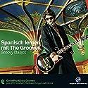 Spanisch lernen mit The Grooves. Groovy Basics Hörbuch von Eva Brandecker Gesprochen von: Dieter Brandecker, Juan C Lopez