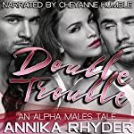 Double Trouble: An Alpha Males Tale | Annika Rhyder