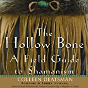 The Hollow Bone: A Field Guide to Shamanism | [Colleen Deatsman]