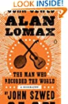 Alan Lomax: The Man Who Recorded the...