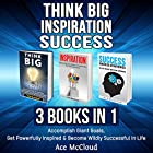 Think Big: Inspiration: Success: 3 Books in 1: Accomplish Giant Goals, Get Powerfully Inspired & Become Wildly Successful in Life Hörbuch von Ace McCloud Gesprochen von: Joshua Mackey