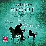 He Wants | Alison Moore