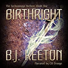 Birthright: The Technomage Archive, Book 1 (       UNABRIDGED) by B.J. Keeton Narrated by CB Droege