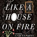 Like a House on Fire Audiobook by Cate Kennedy Narrated by James Millar, Federay Holmes, Vanessa Coffee