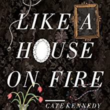 Like a House on Fire (       UNABRIDGED) by Cate Kennedy Narrated by James Millar, Federay Holmes, Vanessa Coffee