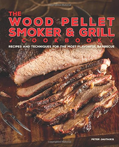The Wood Pellet Smoker and Grill Cookbook: Recipes and Techniques for the Most Flavorful and Delicious Barbecue (Wood Smoker Cook Books compare prices)