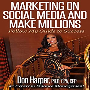 Marketing on Social Media and Make Millions | [Don Harper]