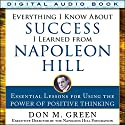 Everything I Know About Success I Learned from Napoleon Hill: Essential Lessons for Using the Power of Positive Thinking Audiobook by Don M. Green Narrated by Fred Filbrich