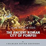 History for Kids: The Ancient Roman City of Pompeii |  Charles River Editors