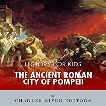 History for Kids: The Ancient Roman City of Pompeii Audiobook by  Charles River Editors Narrated by Tracey Norman