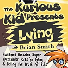 The Kurious Kids Presents Lying: Facts on Lying & Telling the Truth for Kids (       UNABRIDGED) by Brian Smith Narrated by Alexa Rubinov