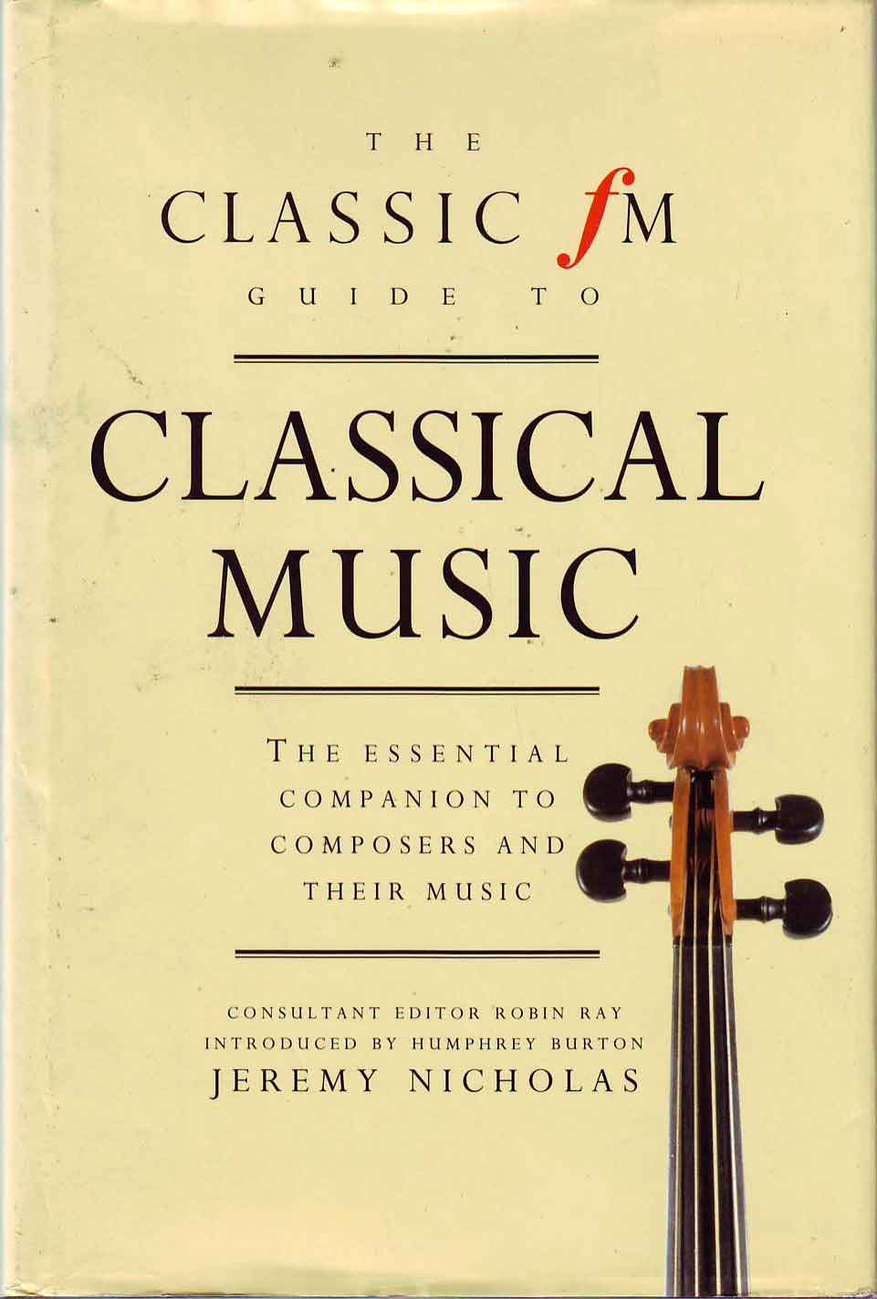 The Classic Fm Guide to Classical Music: The Essential Companion to Composers and Their Music, Nicholas, Jeremy