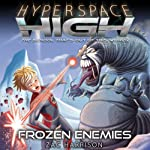 Frozen Enemies: Hyperspace High, Book 2 | Zac Harrison