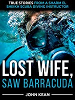 Lost Wife, Saw Barracuda - True Stories from a Sharm El Sheikh Scuba Diving Instructor (English Edition)