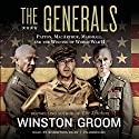 The Generals: Patton, MacArthur, Marshall, and the Winning of World War II (       UNABRIDGED) by Winston Groom Narrated by Robertson Dean