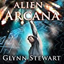 Alien Arcana: Starship's Mage Series, Book 4 Audiobook by Glynn Stewart Narrated by Jeffrey Kafer