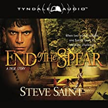 End of the Spear (       ABRIDGED) by Steve Saint Narrated by Todd Busteed