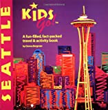 Kids Go! Seattle: A Fun-Packed, Fact-Filled, Travel and Activity Book
