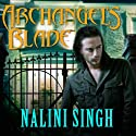 Archangel's Blade: The Guild Hunter Series, Book 4 Audiobook by Nalini Singh Narrated by Justine Eyre