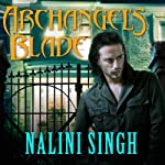 Archangel's Blade: The Guild Hunter Series, Book 4 (       UNABRIDGED) by Nalini Singh Narrated by Justine Eyre