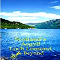 Scotland's Argyll, Loch Lomond, & Beyond Audiobook by Martin Li Narrated by Jack Chekijian
