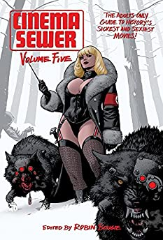 Cinema Sewer Volume 5: The Adults Only Guide to History's Sickest and Sexiest Movies!