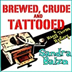 Brewed, Crude and Tattooed: A Maggy Thorsen Mystery, Book 4 (       UNABRIDGED) by Sandra Balzo Narrated by Karen Savage