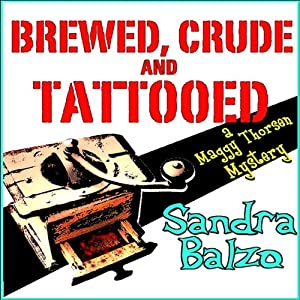 Brewed, Crude and Tattooed: A Maggy Thorsen Mystery, Book 4 | [Sandra Balzo]