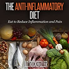 The Anti-Inflammatory Diet: Eat to Reduce Inflammation and Pain Audiobook by J.D. Rockefeller Narrated by Michael Szymanski