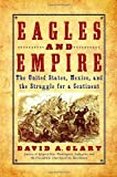 img - for Eagles and Empire: The United States, Mexico, and the Struggle for a Continent book / textbook / text book