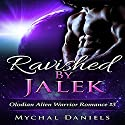 Ravished by Jalek: Olodian Alien Warrior Romance, Book 3 Audiobook by Mychal Daniels Narrated by Johanna Fairview