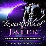 Ravished by Jalek: Olodian Alien Warrior Romance, Book 3 | Mychal Daniels