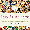 Mindful America: The Mutual Transformation of Buddhist Meditation and American Culture (       UNABRIDGED) by Jeff Wilson Narrated by Tom Pile